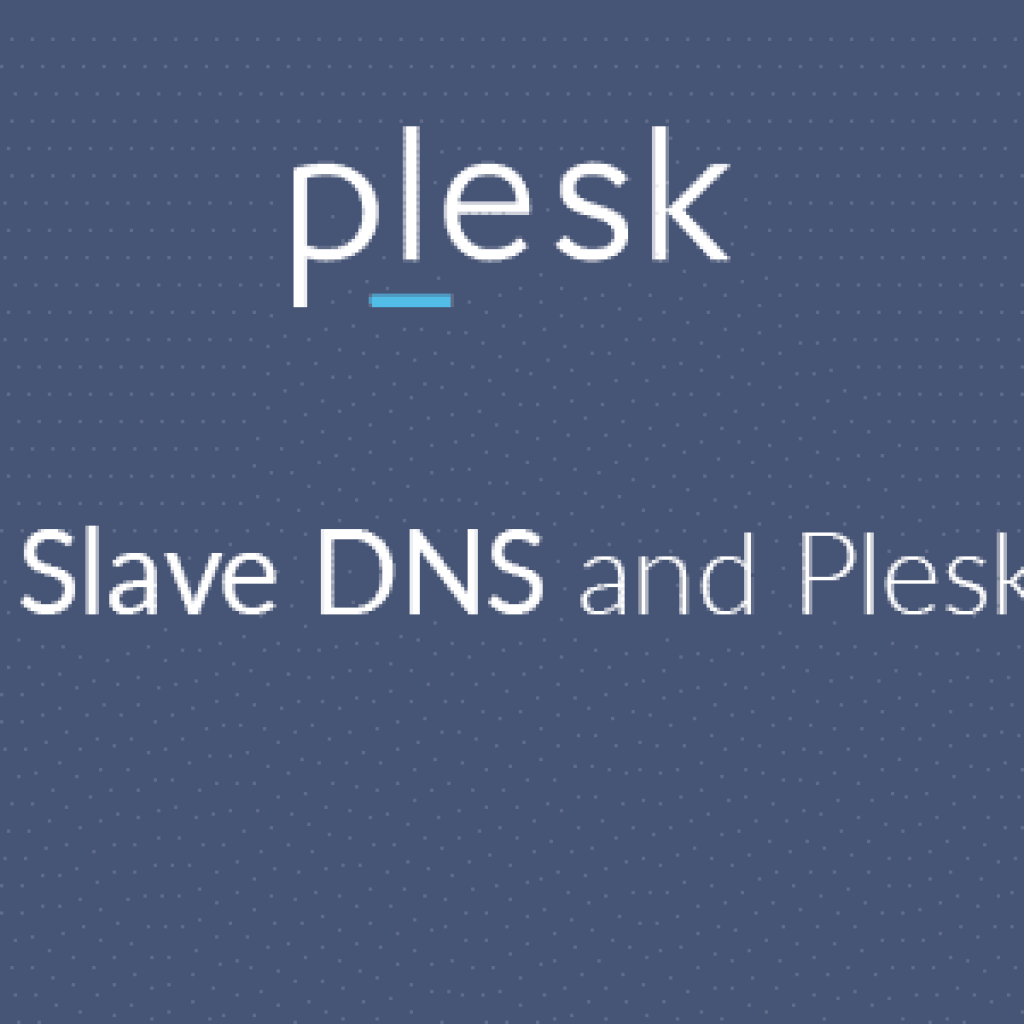 Slave DNS and Plesk - Plesk