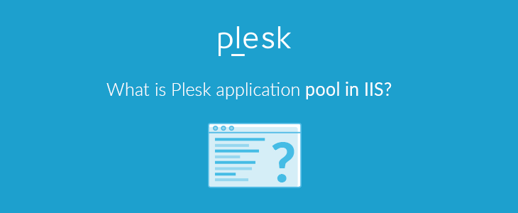 How Plesk application pools are related to IIS application pools