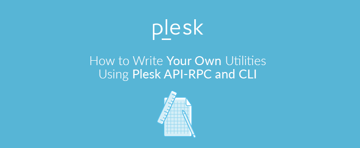 Write Your Own Utilities Using Plesk CLI and API-RPC