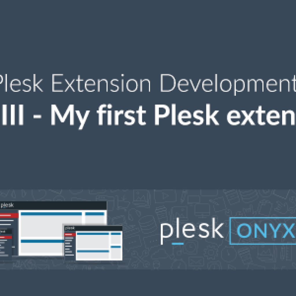 Develop Plesk Extensions Series: My first Plesk extension