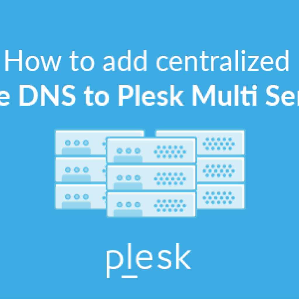 How to add Centralized Slave DNS to Plesk Multi Server | Plesk