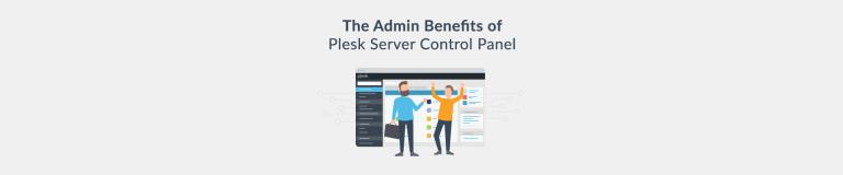 Admin Benefits of the Plesk Server Control Panel - Plesk