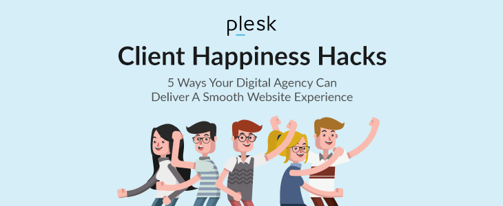 Plesk talks about the 5 client happiness hacks to retain customers for your digital agency