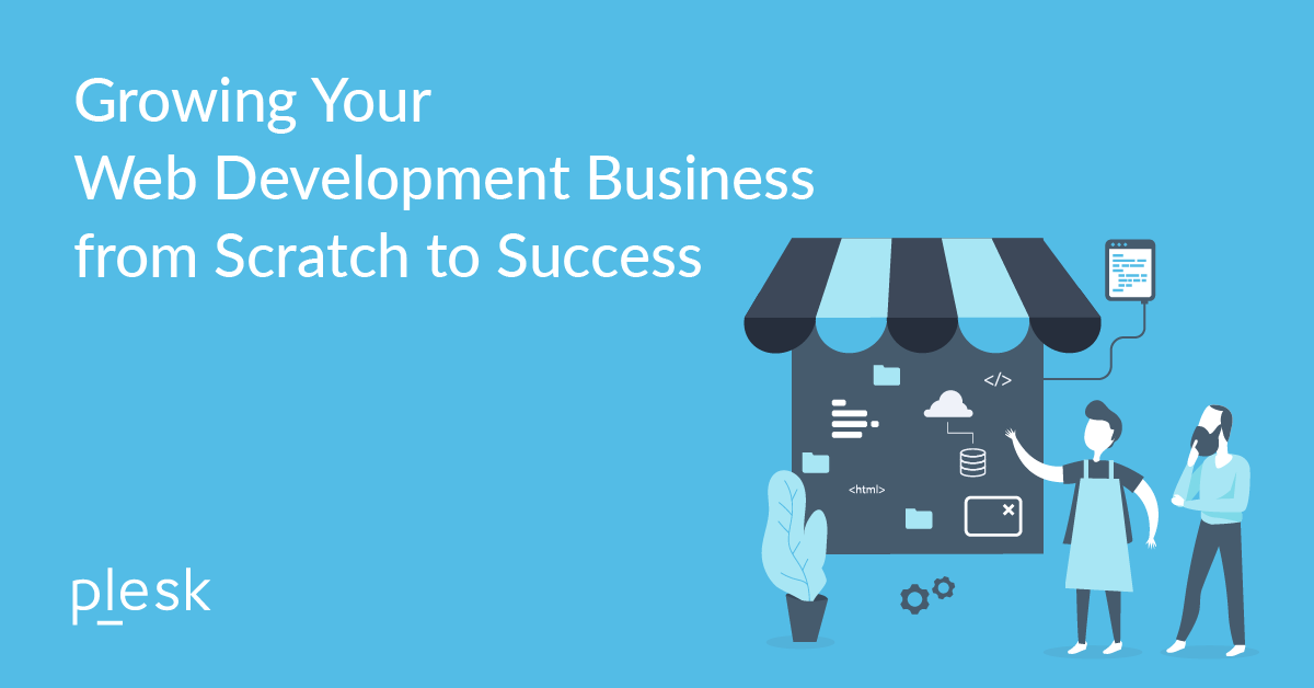 Growing Your Web Development Business From Scratch To Success Plesk