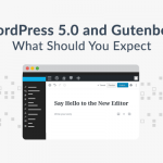WordPress 5.0 and Gutenberg – What you should expect