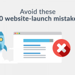 Are You Making Any of These 10 Website Launch Mistakes?