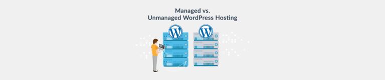 Unmanaged vs managed WordPress Hosting