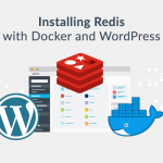 How to Optimize WordPress with Redis and Docker