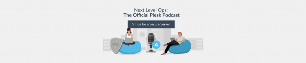 Next Level Ops Podcast: Tips for Keeping Your Server Secure with Igor Antipkin - Plesk
