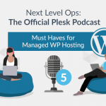Next Level Ops Podcast: Must Haves for Managed WordPress Hosting with Andrey Kugaevskiy