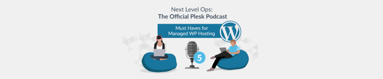 Next Level Ops Podcast: Must Haves for Managed WordPress Hosting with Andrey Kugaevskiy - Plesk